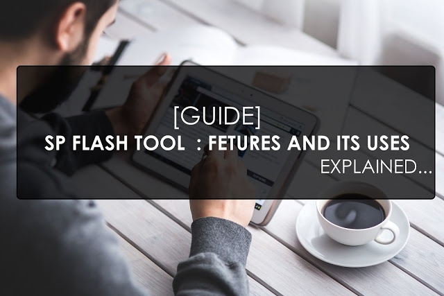 Guide] SP Flash Tool And Its Functions Explained – SP Flash Tool
